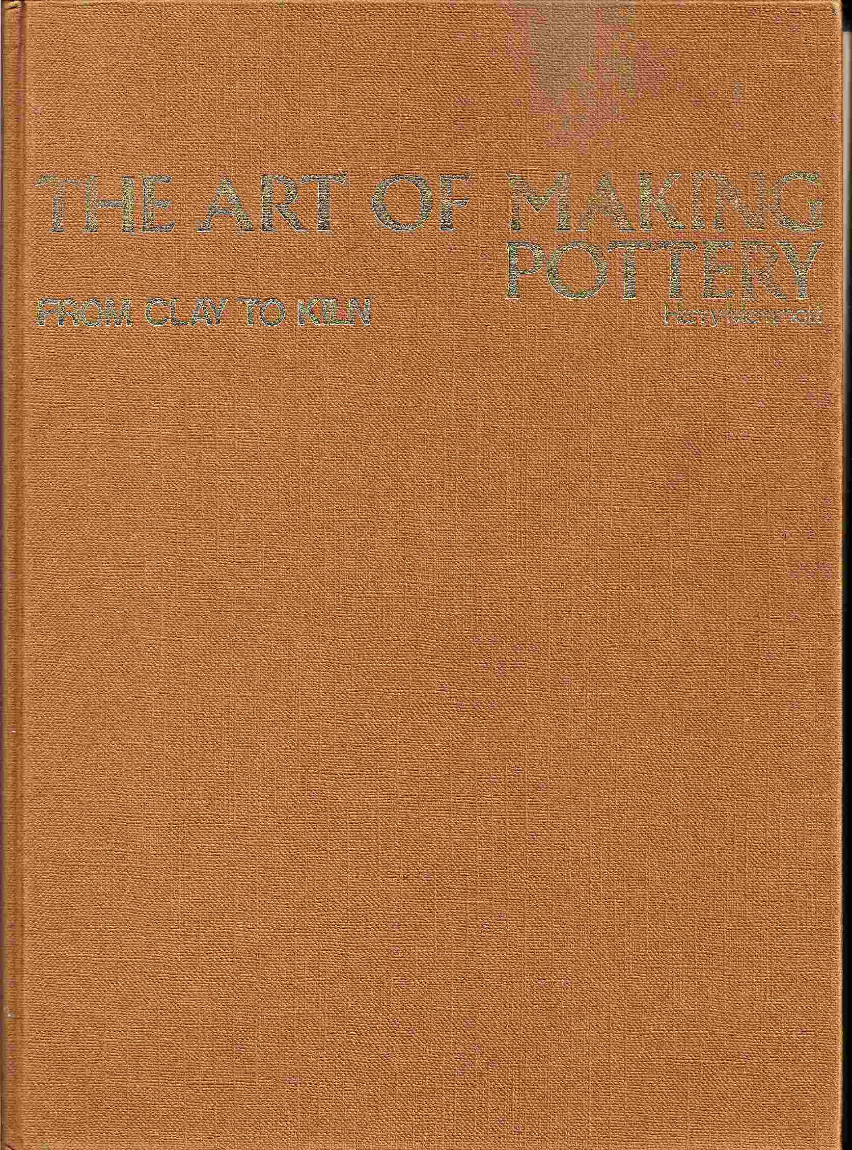 Image for ART OF MAKING POTTERY:  From Clay to Kiln