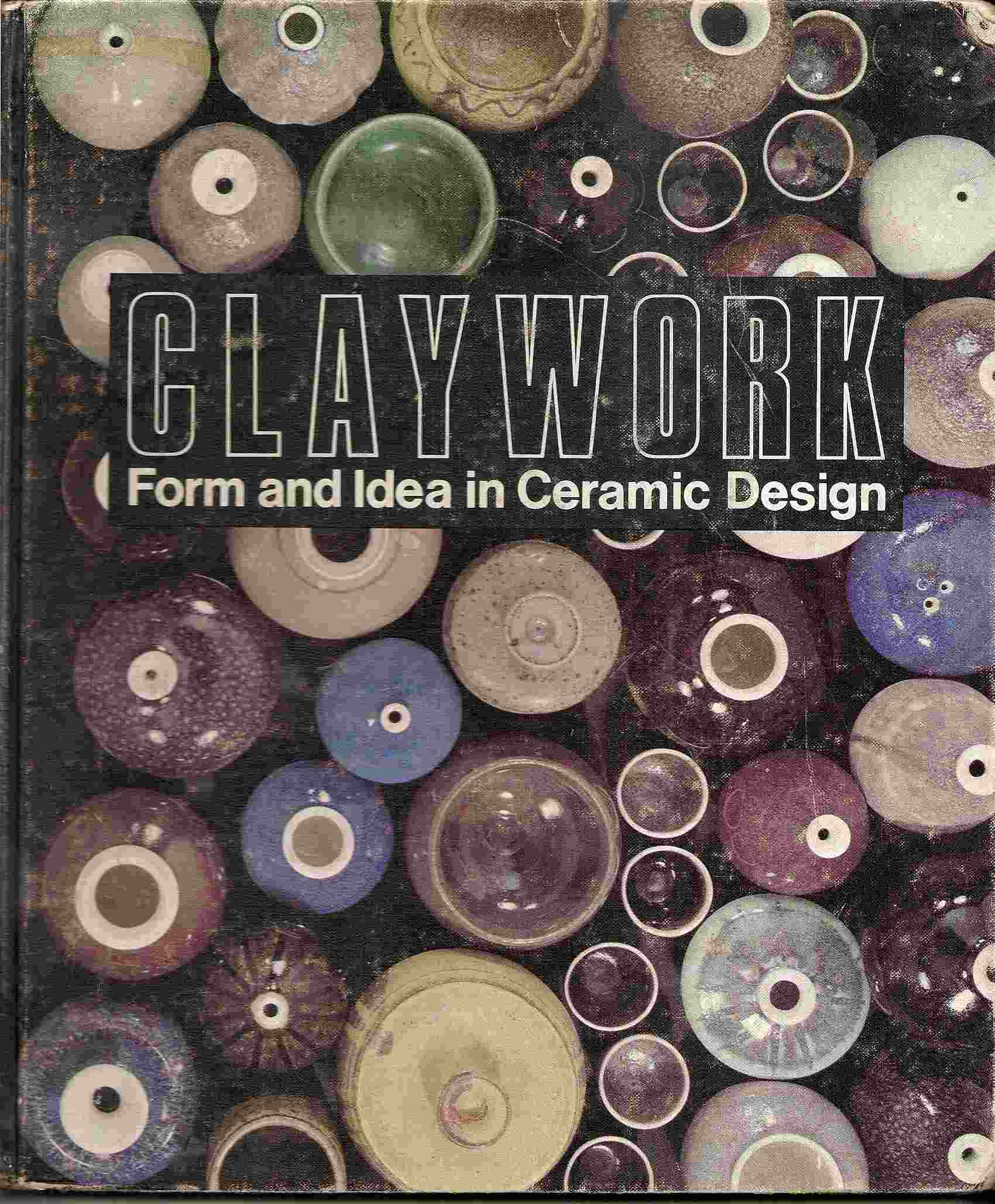 Image for Form & Idea in Ceramic Design; CLAYWORK: