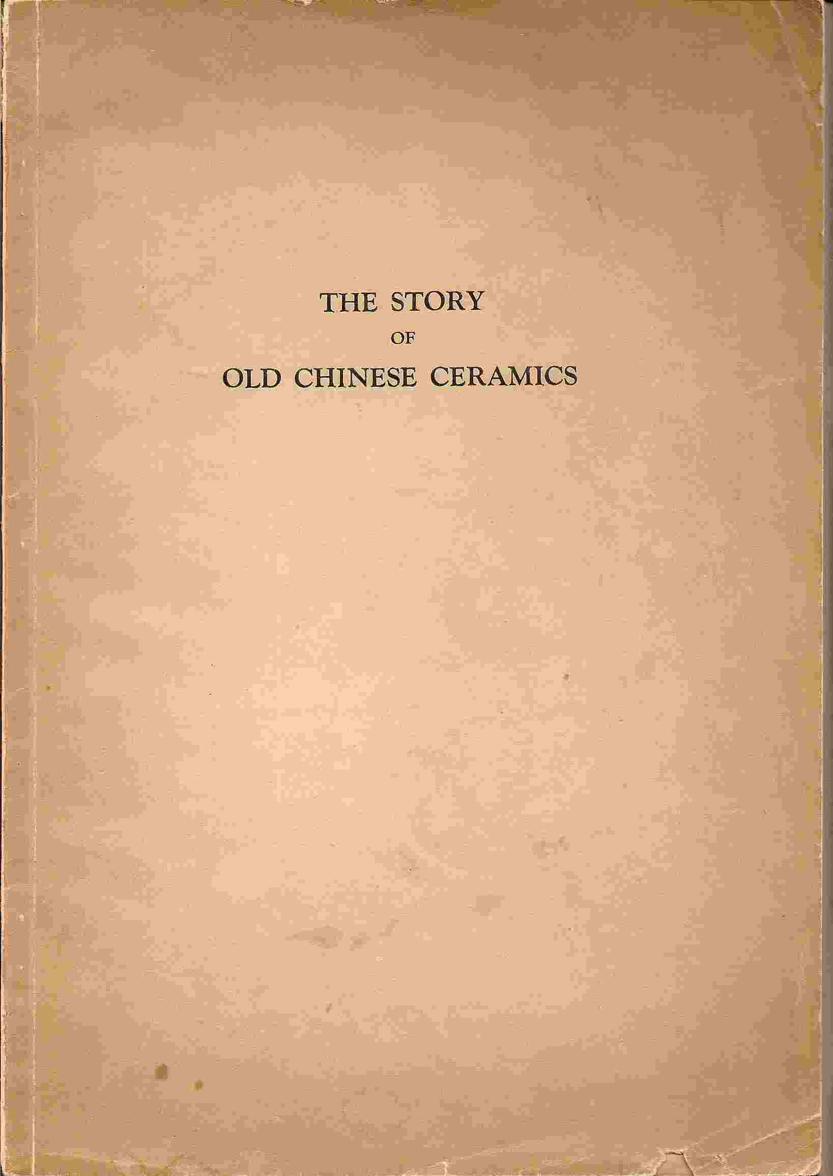 Image for THE STORY OF OLD CHINESE CERAMICS
