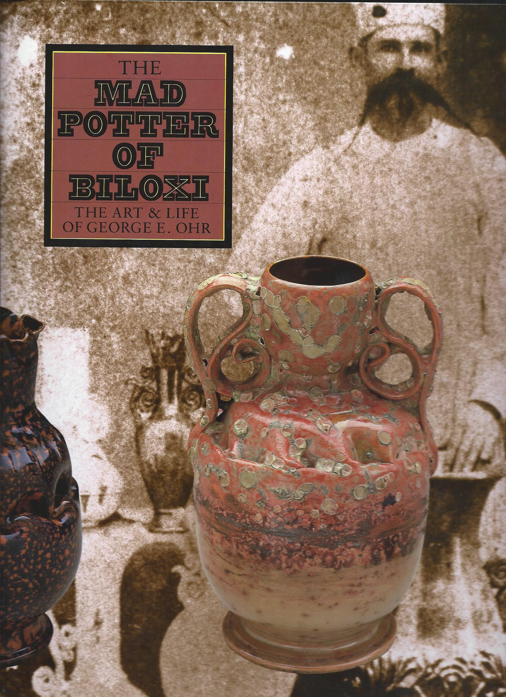 Image for The Art & Life of George E. Ohr; MAD POTTER OF BILOXI: