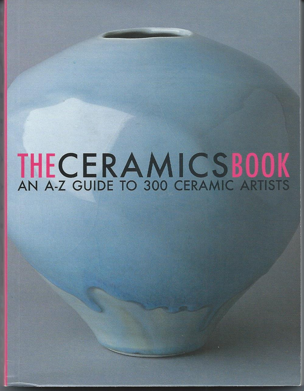 Image for An A-Z Guide to 300 Ceramic Artists; THE CERAMICS BOOK