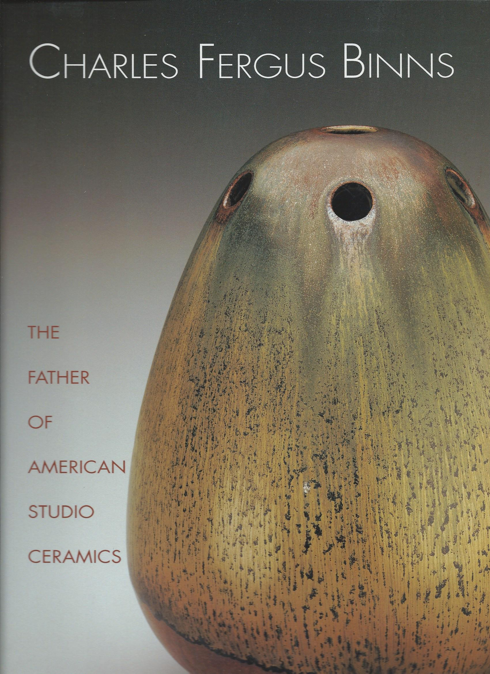 Image for The Father of American Studio Ceramics; CHARLES FERGUS BINNS