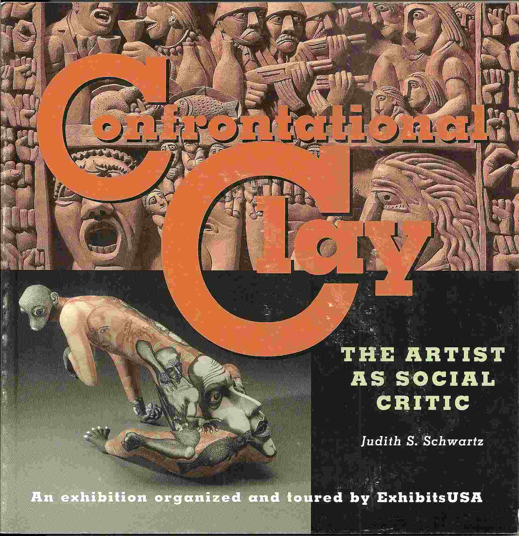 Image for CONFRONTATIONAL CLAY:  The Artist As Social Critic