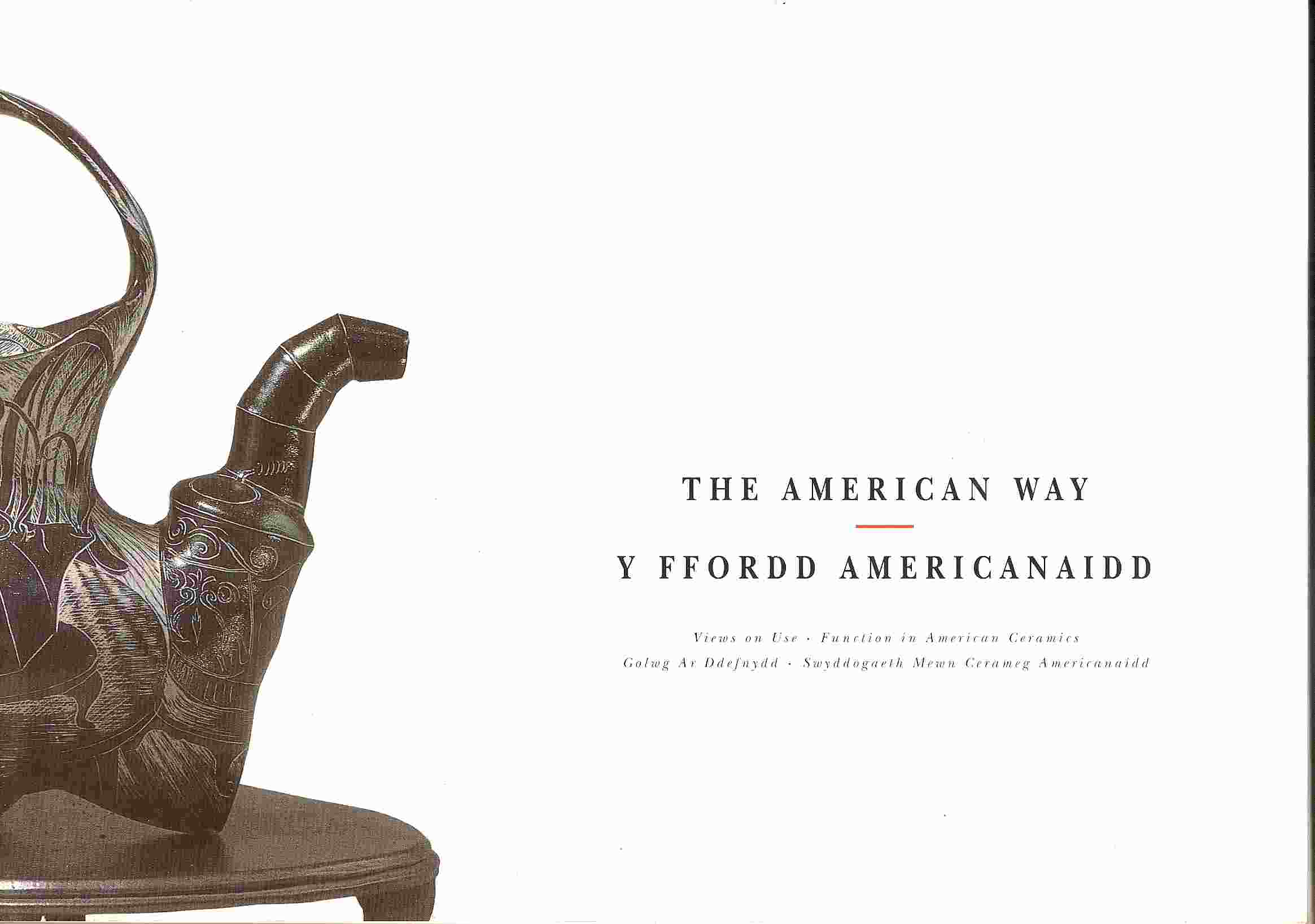 Image for Views on Use, Function in American Ceramics; THE AMERICAN WAY: Y FFORDD AMERICANAIDD