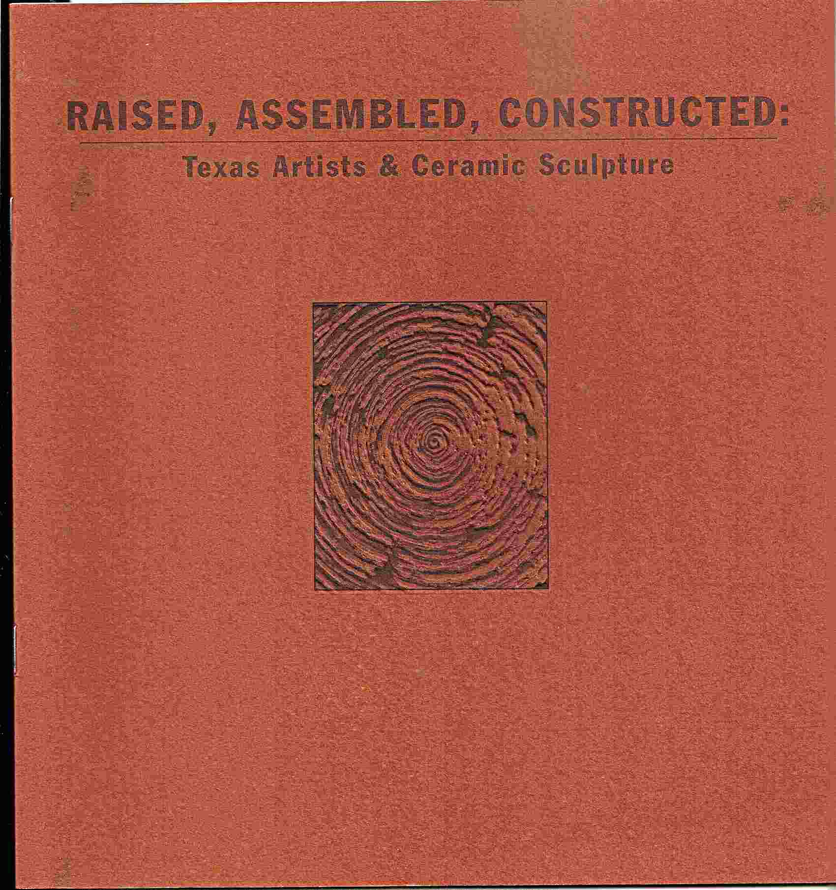 Image for RAISED, ASSEMBLED, CONSTRUCTED:  Texas Artists & Ceramic Sculpture