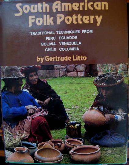 Image for Traditional Techniques from Peru, Ecuador, Bolivia, Venezuela, Chile & Colombia; SOUTH AMERICAN FOLK POTTERY