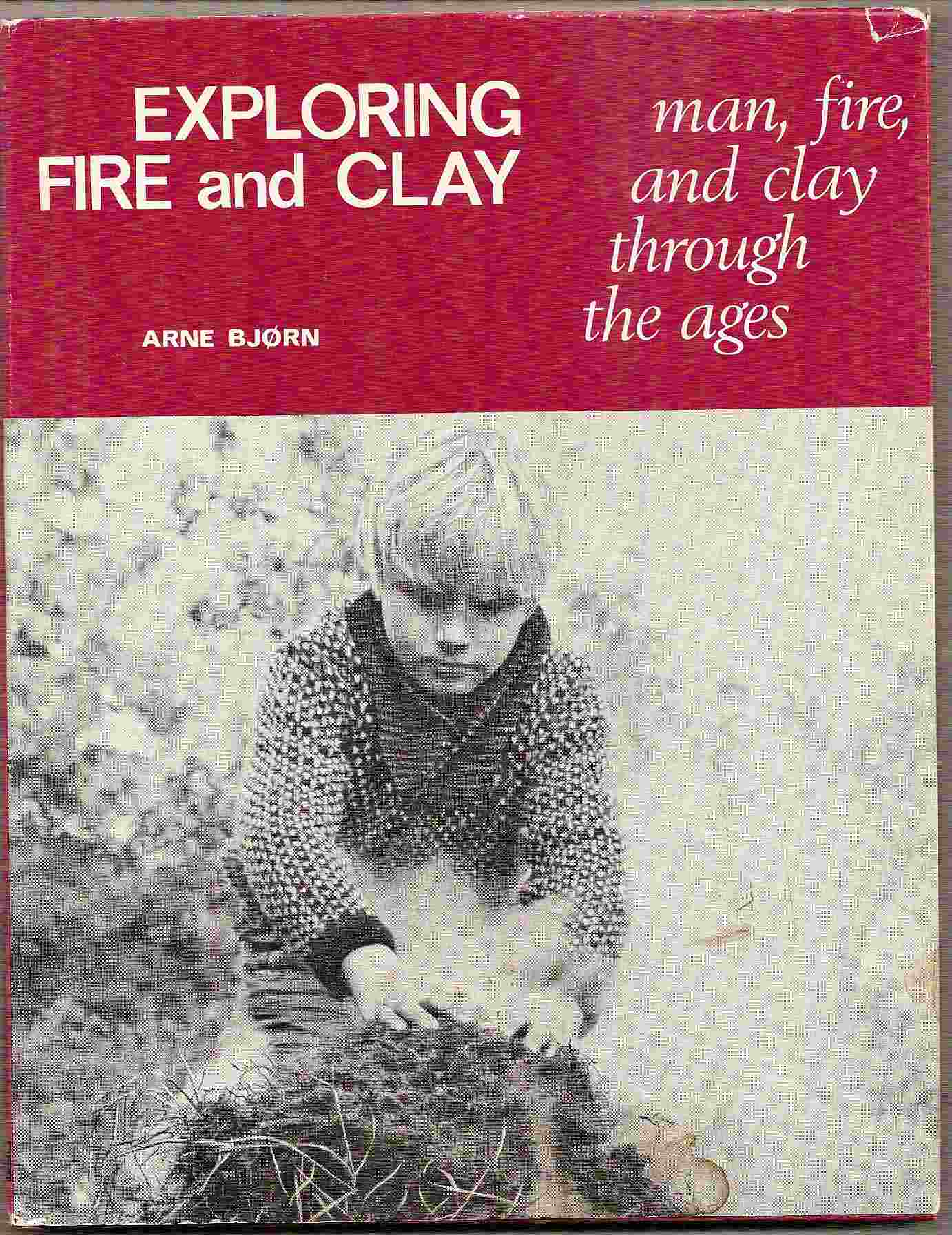 Image for Man, Fire, and Clay through the Ages; EXPLORING FIRE AND CLAY