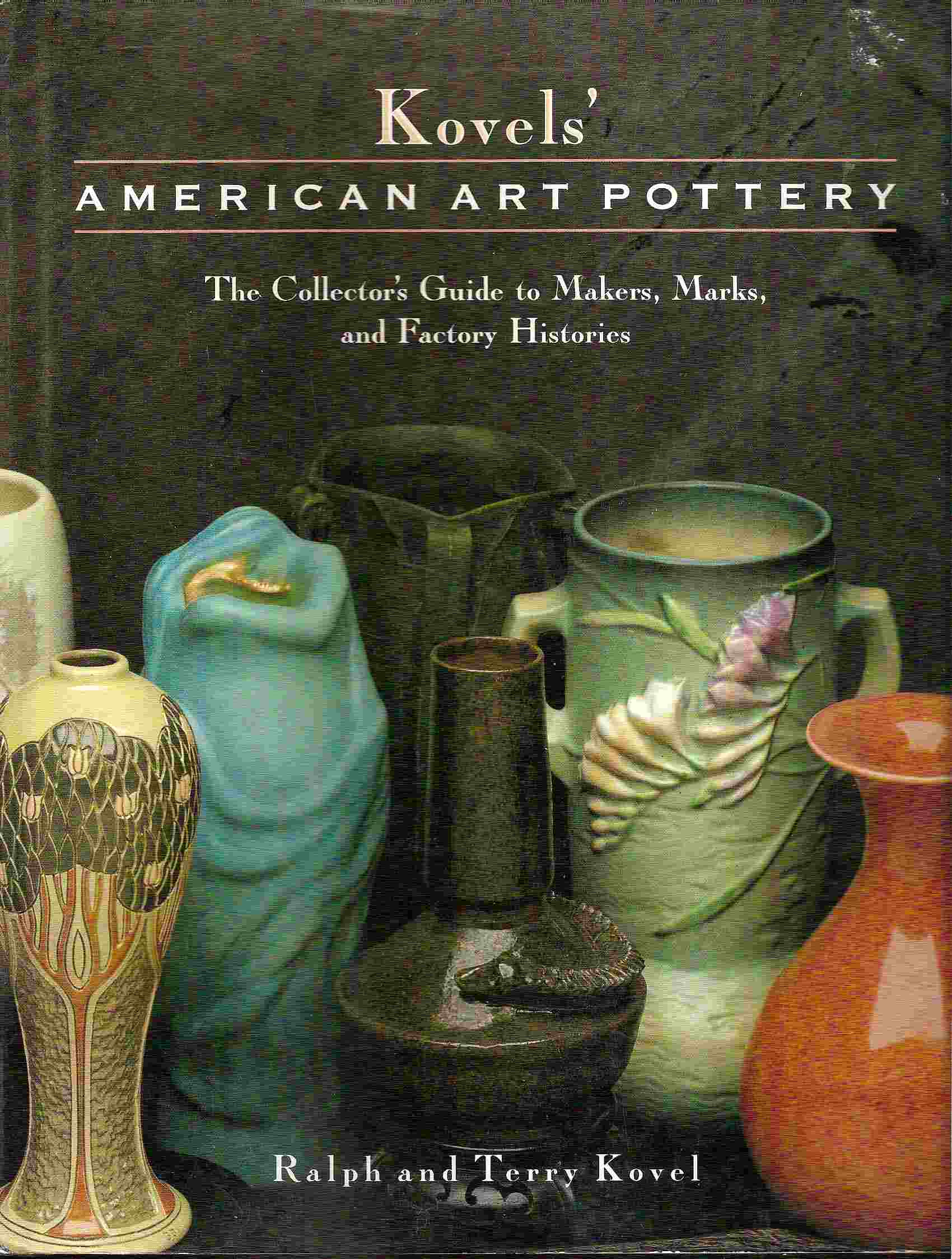 Image for The Collector's Guide to Makers, Marks, and Factory Histories; KOVELS' AMERICAN ART POTTERY