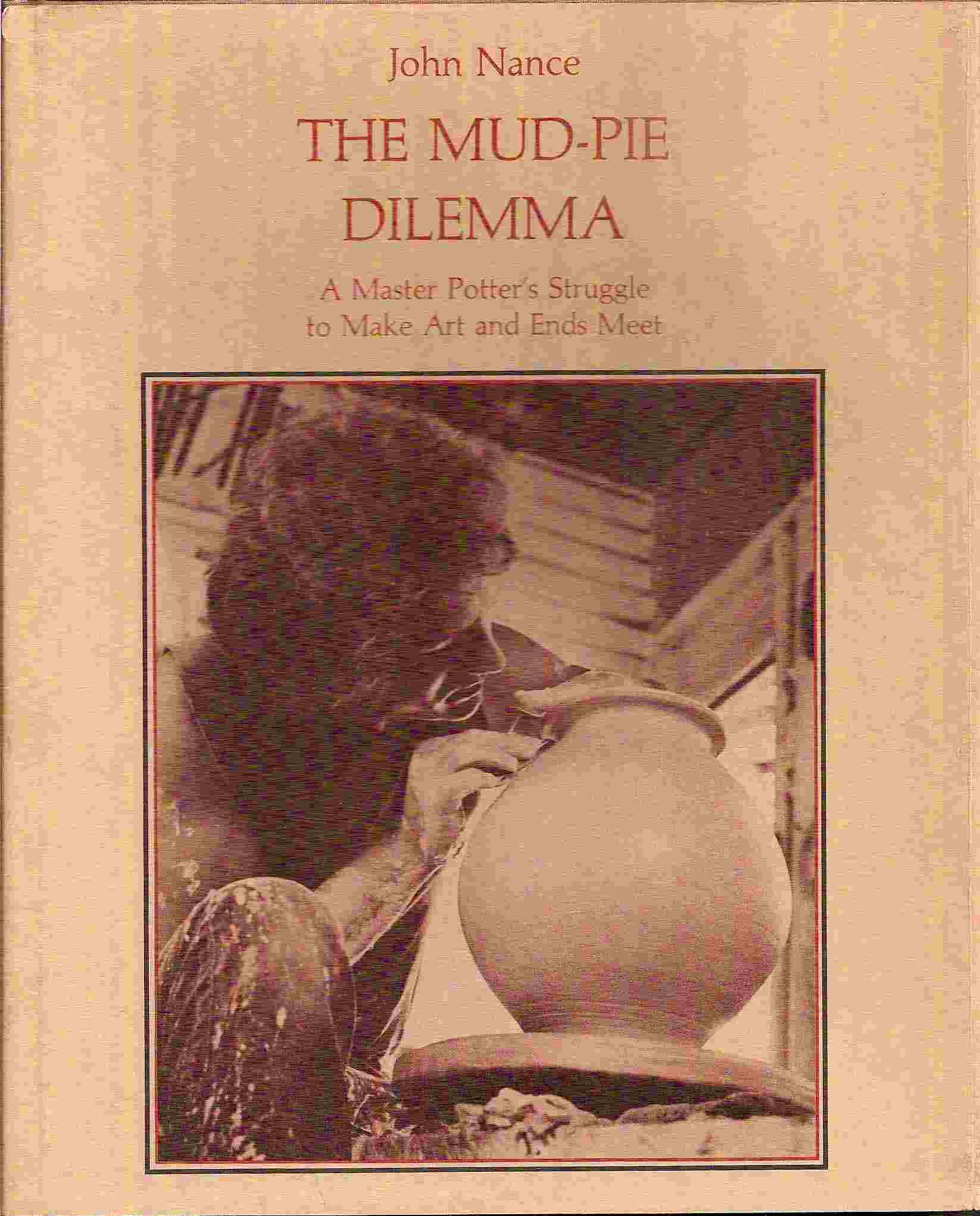 Image for A Master Potter's Struggle to Make Art & Ends Meet; THE MUD-PIE DILEMMA: