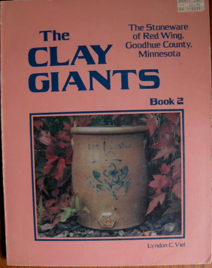 Image for The Stoneware of Red Wing, Goodhue County, Minnesota; THE CLAY GIANTS