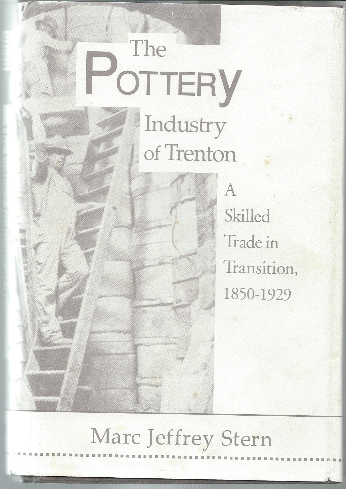 Image for A Skilled Trade in Transition, 1850 - 1929; THE POTTERY INDUSTRY OF TRENTON