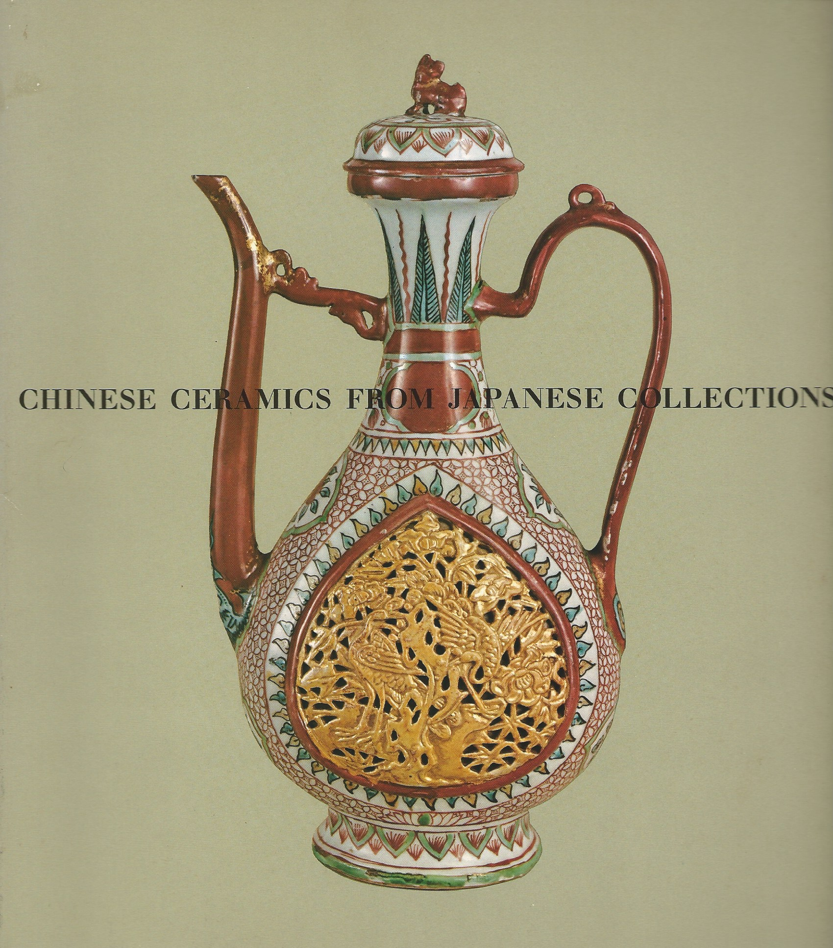 Image for T'Ang through Ming Dynasties; CHINESE CERAMICS FROM JAPANESE COLLECTIONS: