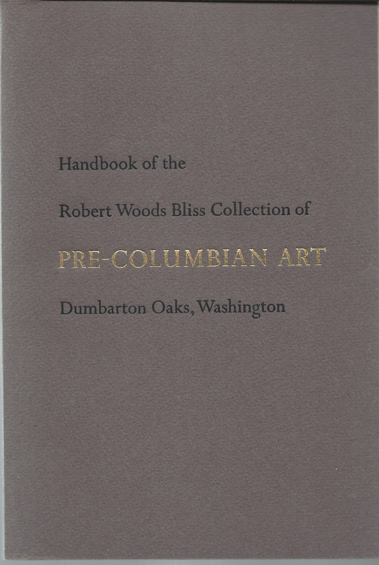 Image for HANDBOOK OF THE ROBERT WOODS BLISS COLLECTION OF PRE-COLUMBIAN ART