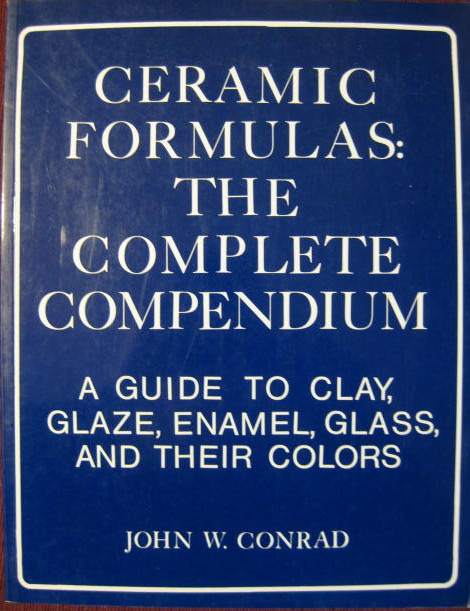 Image for CERAMIC FORMULAS:  THE COMPLETE COMPENDIUM: a Guide to Clay, Glaze, Enamel, Glass & Their Colors