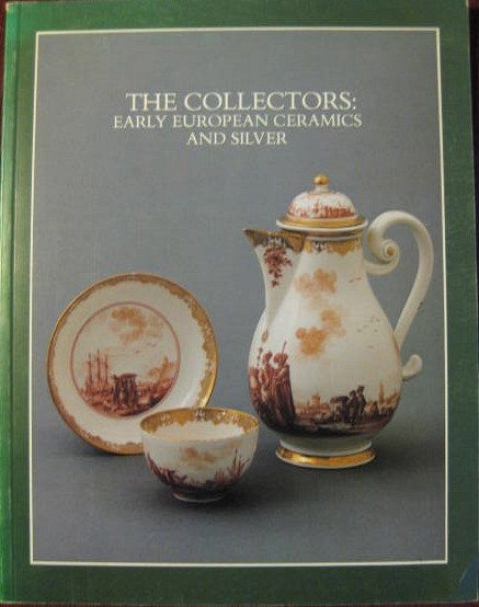 Image for Early European Ceramics & Silver - July 29 - October 3, 1982 - Exhibition Catalog; THE COLLECTORS: