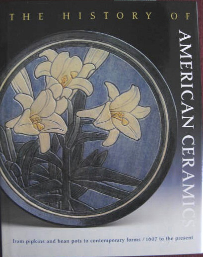 Image for 1607 to the Present; From Pipkins & Bean Pots to Contemporary Forms; HISTORY OF AMERICAN CERAMICS: