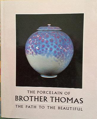 Image for The Path to the Beautiful; THE PORCELAIN OF BROTHER THOMAS