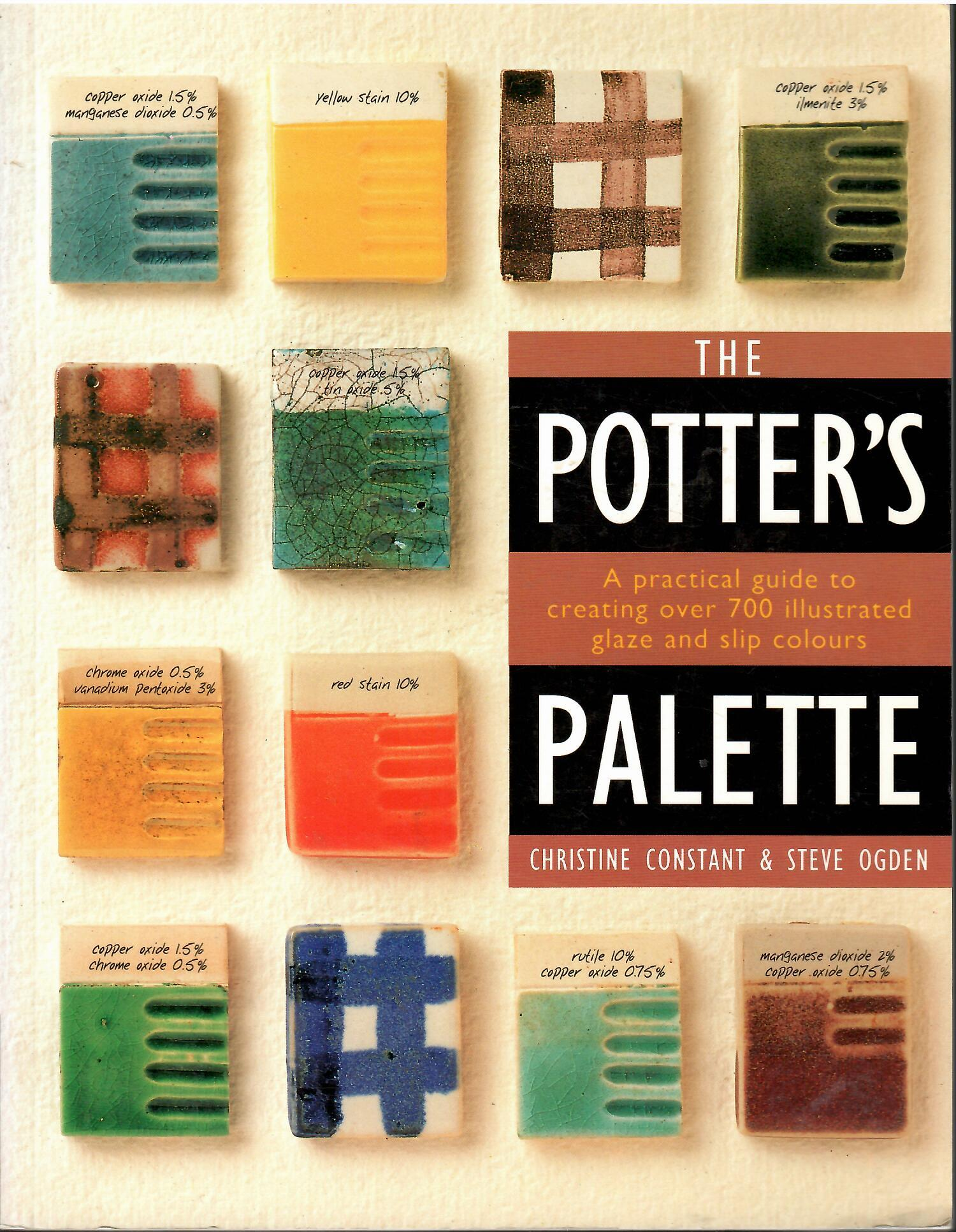 Image for A Practical Guide to Creating over 700 Illustrated Glaze and Slip Colour; THE POTTER'S PALETTE
