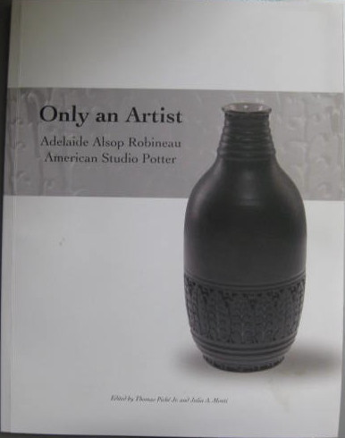 Image for Adelaide Alsop Robineau American Studio Potter; ONLY AN ARTIST