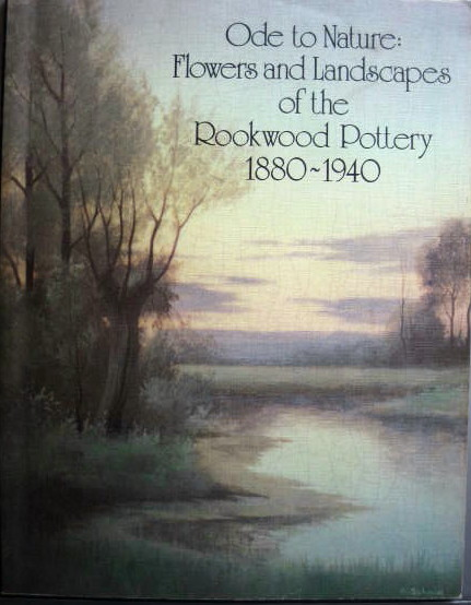 Image for Flowers and Landscapes of the Rookwood Pottery 1880-1940; ODE TO NATURE