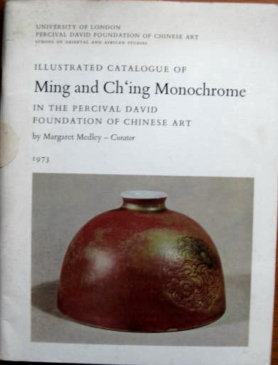 Image for In the Percival David Foundation of Chinese Art; ILLUSTRATED CATALOGUE OF MING AND CH'ING MONOCHROME