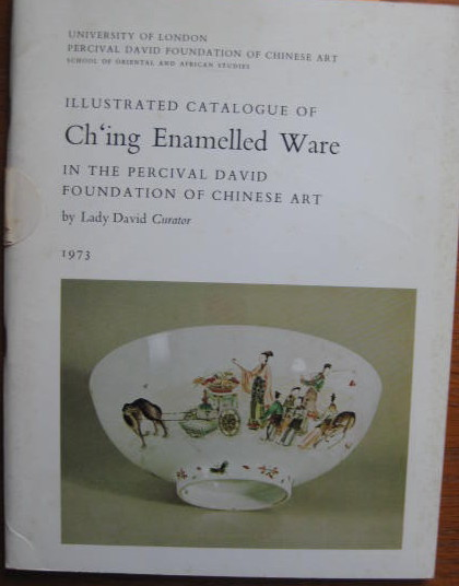 Image for In the Percival David Foundation of Chinese Art; ILLUSTRATED CATALOGUE OF CH'ING ENAMELLED WARE