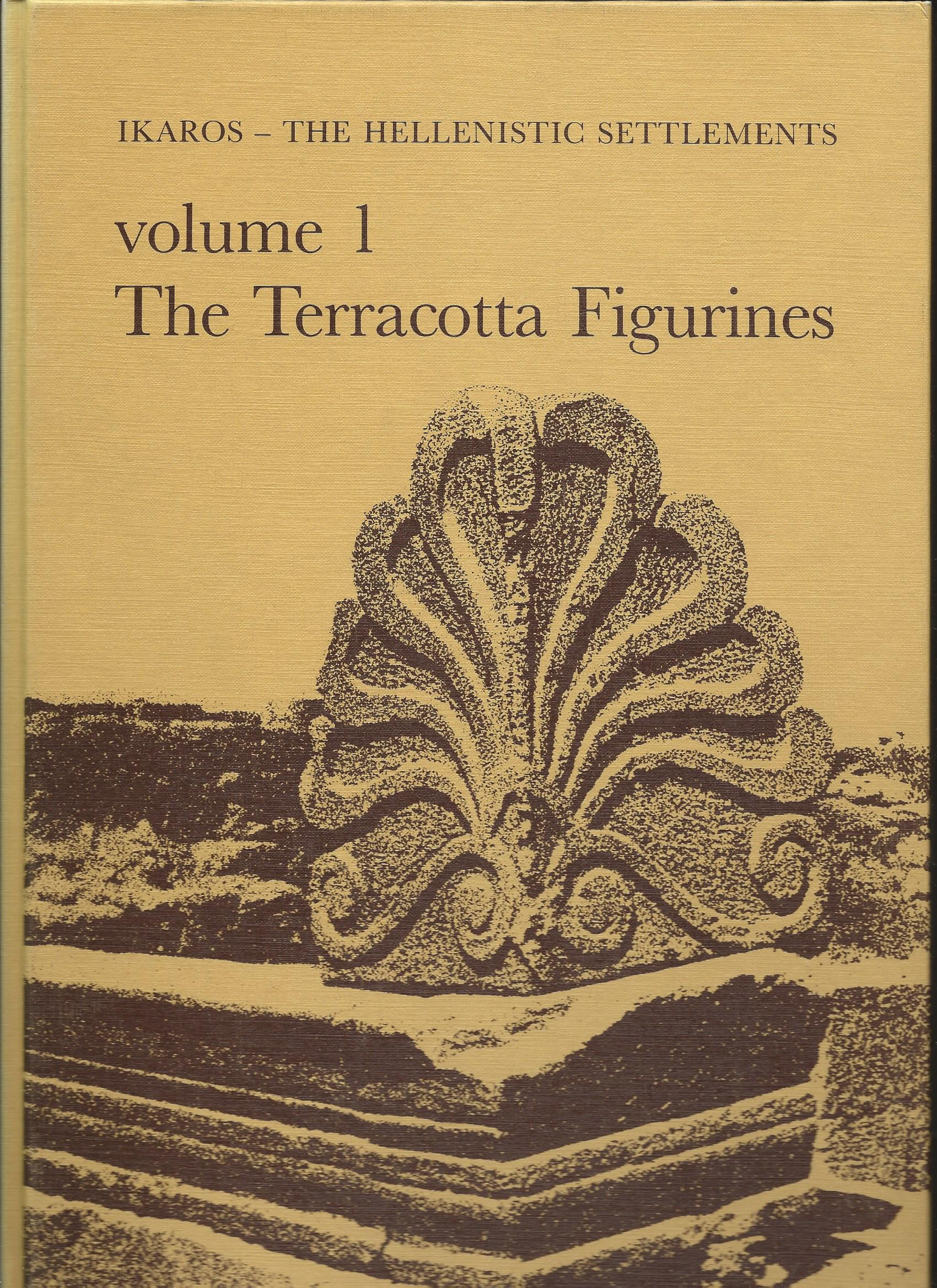 Image for Ikaros - the Hellenistic Settlements Volume I; THE TERRACOTTA FIGURINES
