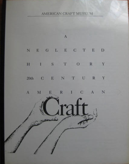 Image for A Two Day Symposium - January 19 & 20th, 1990; A NEGLECTED HISTORY: 20TH CENTURY AMERICAN CRAFT