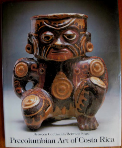 Image for Precolumbian Art of Costa Rica; BETWEEN CONTINENTS/BETWEEN SEAS