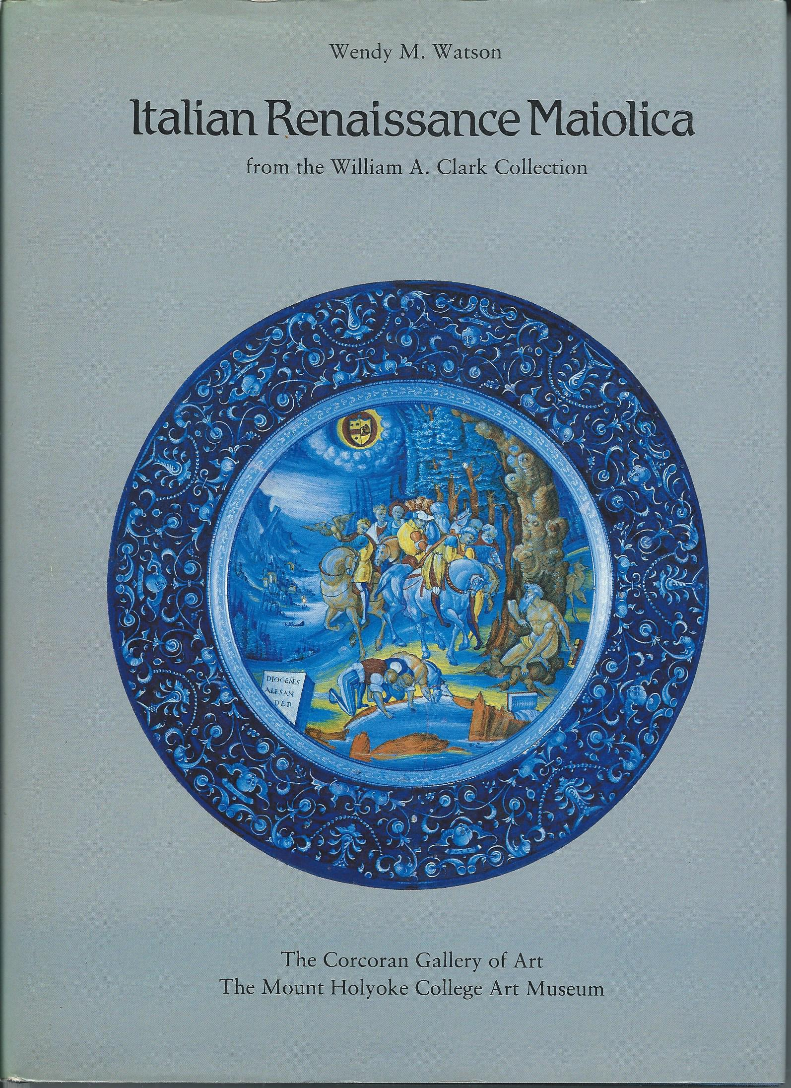 Image for From the William A. Clark Collection; ITALIAN RENAISSANCE MAIOLICA