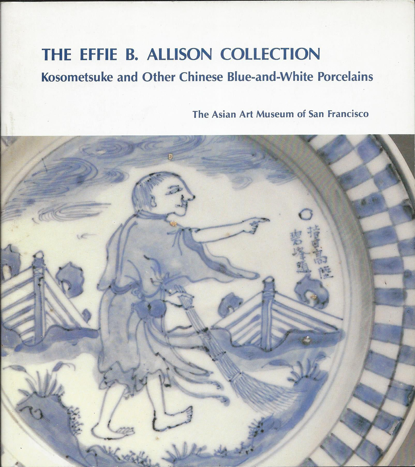 Image for Kosometsuke and Other Chinese Blue-And-White Porcelain; THE EFFIE B. ALLISON COLLECTION