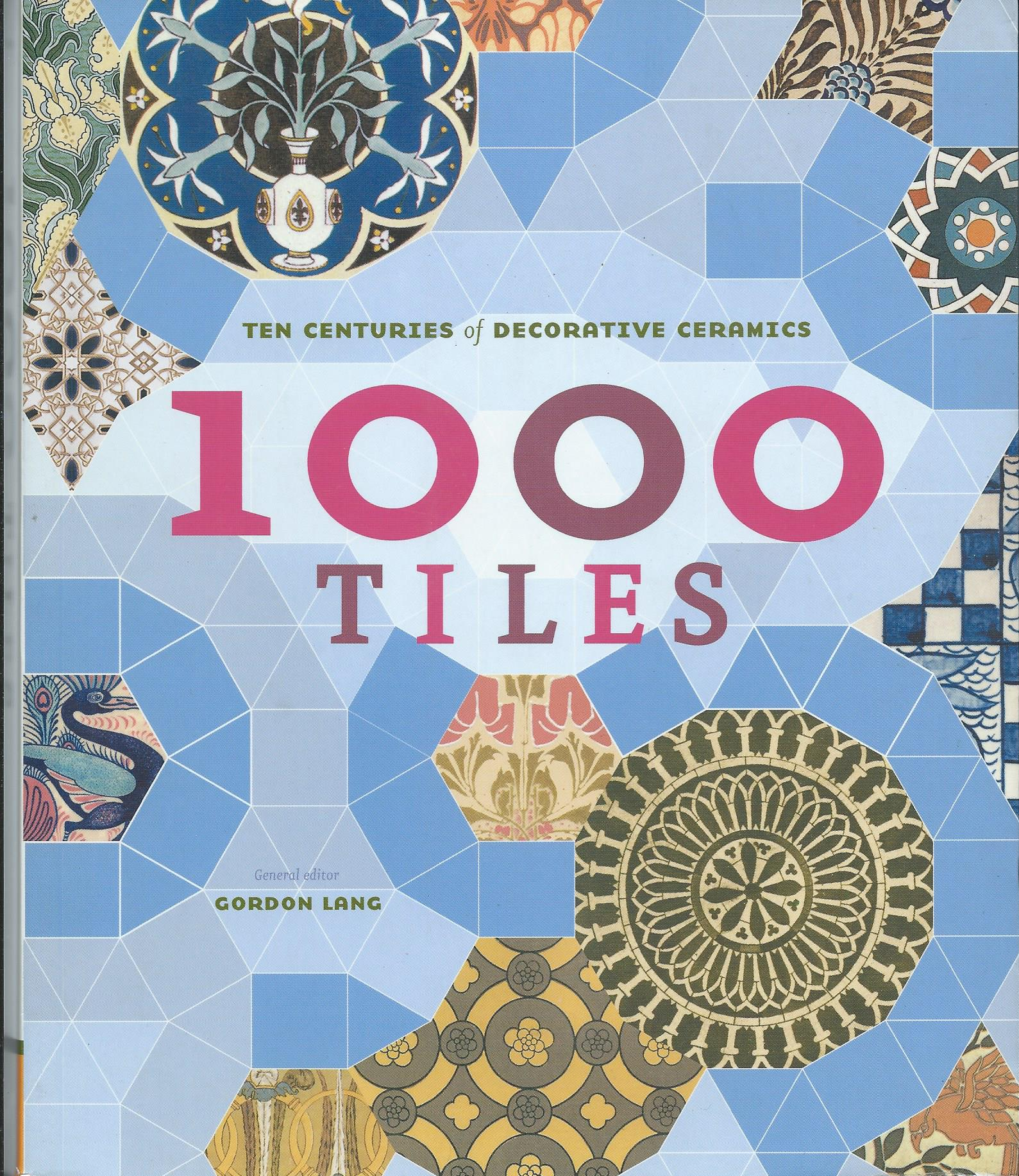 Image for Ten Centuries of Decorative Ceramics; 1000 TILES