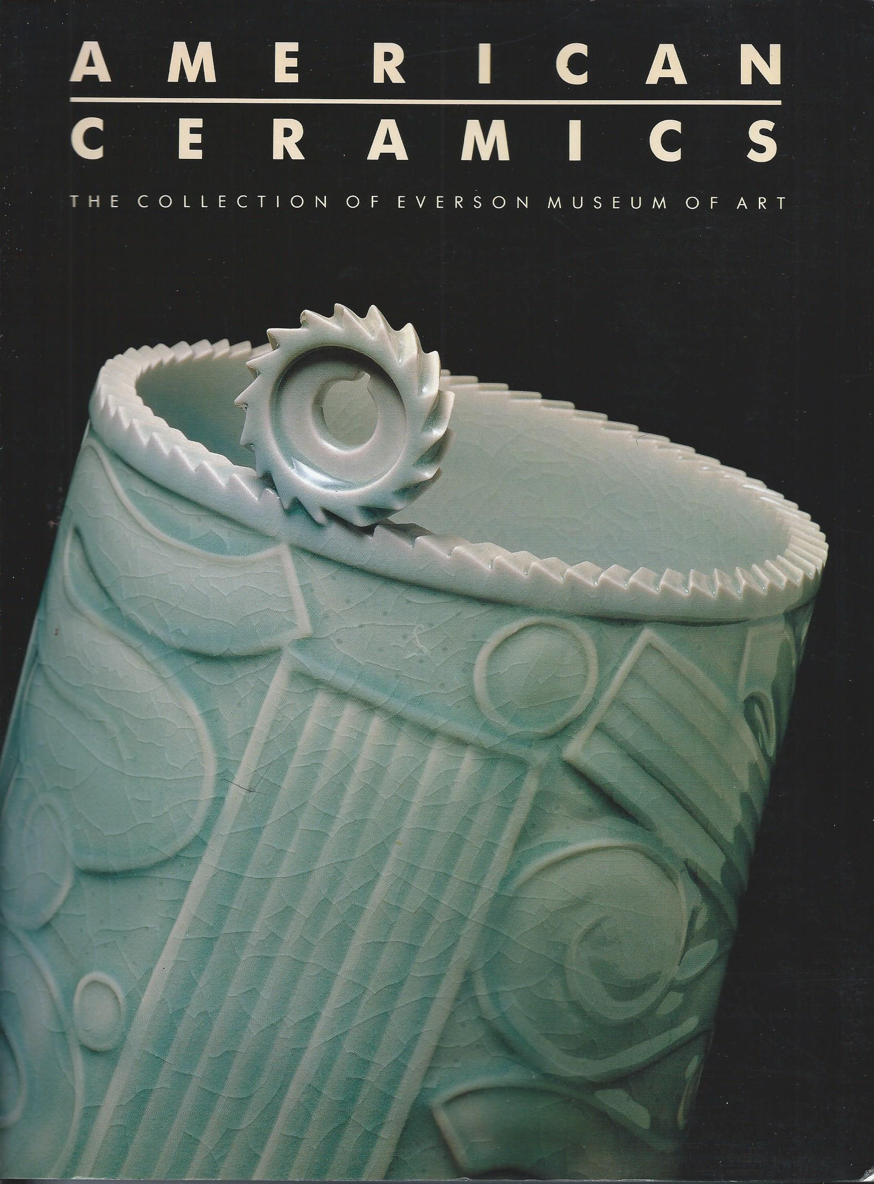 Image for The Collection of the Everson Museum; AMERICAN CERAMICS: