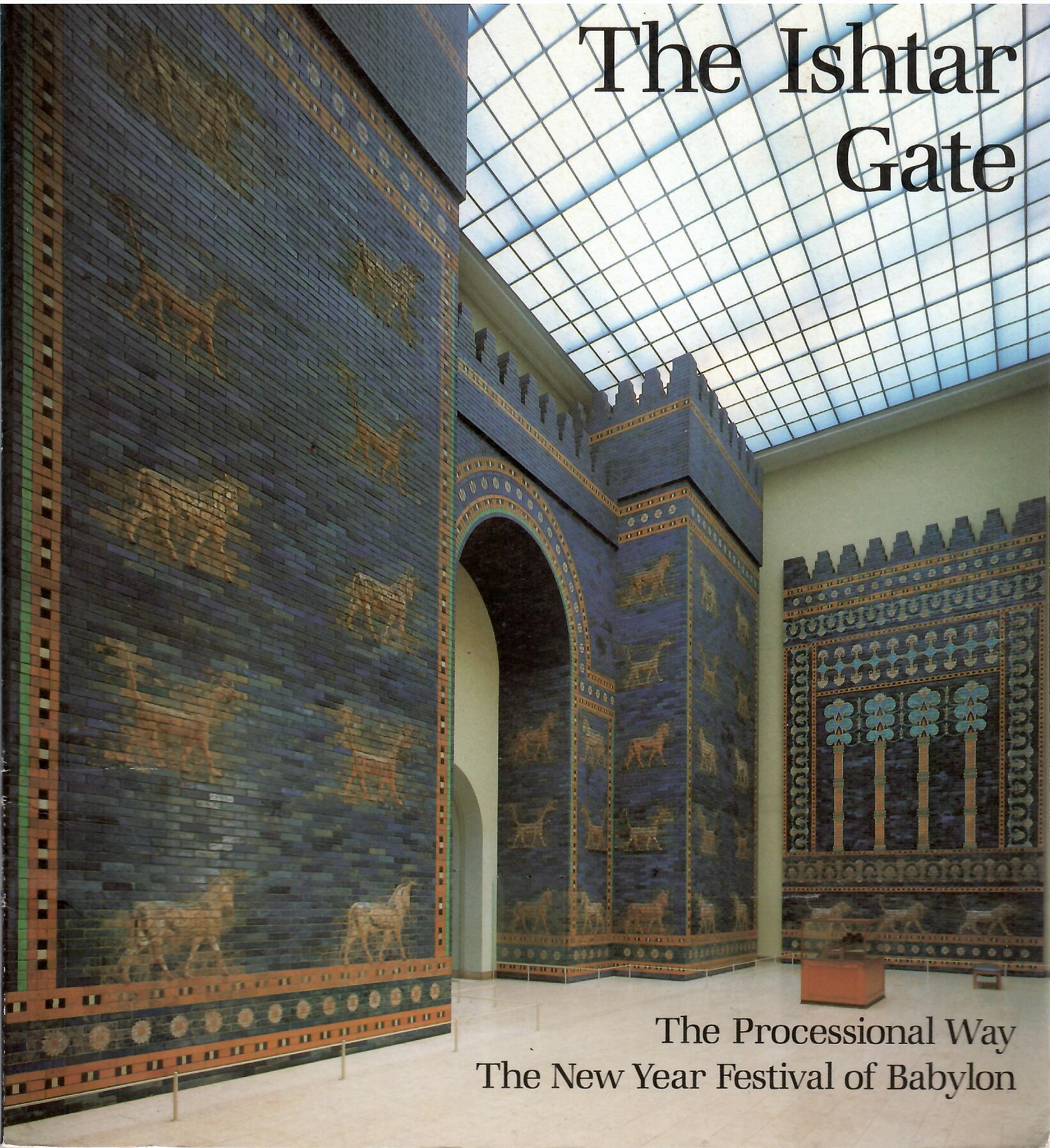 Image for The Processional Way the New Year Festival of Babylon; THE ISHTAR GATE