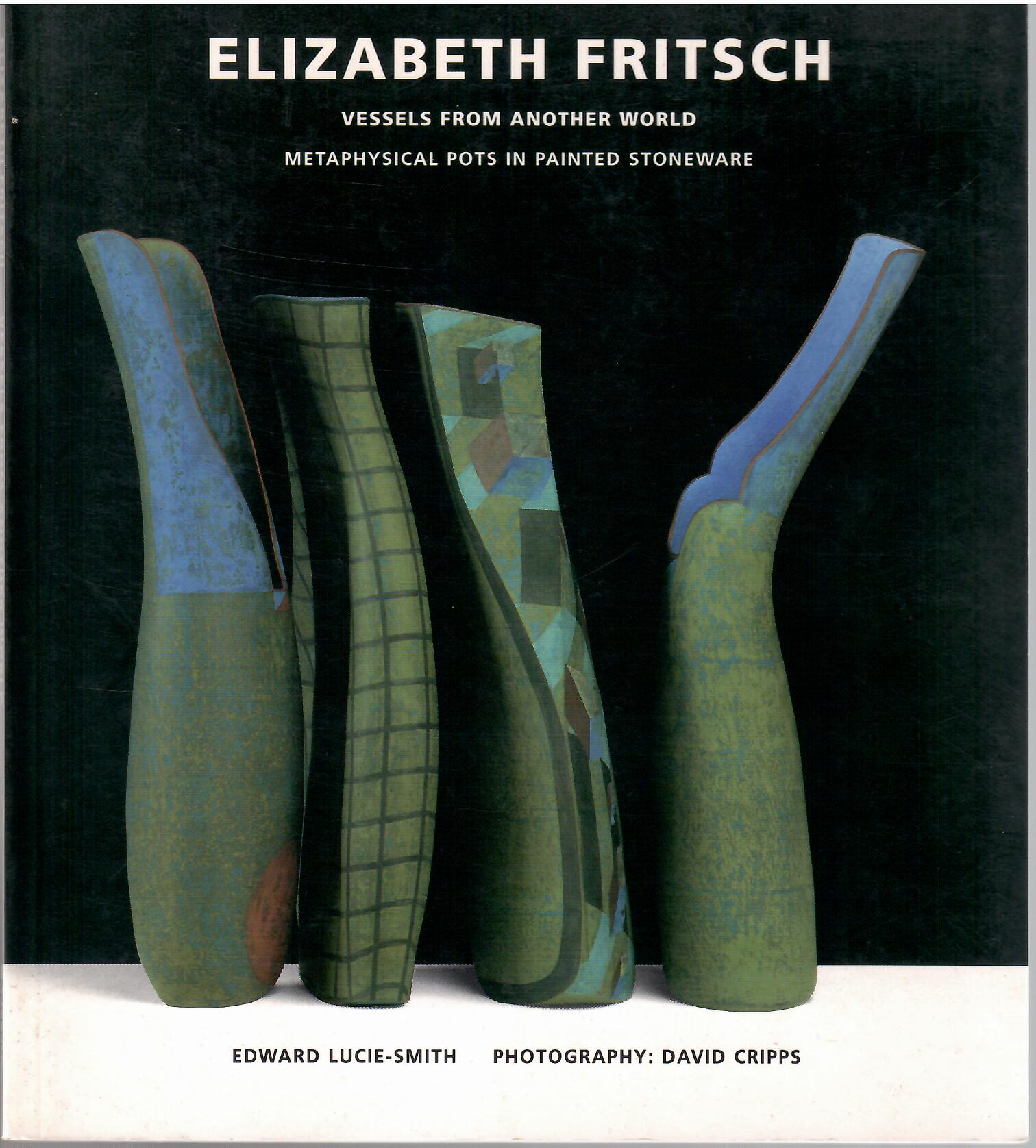 Image for Vessels from Another World Metaphysical Pots in Painted Stoneware; ELIZABETH FRITSCH