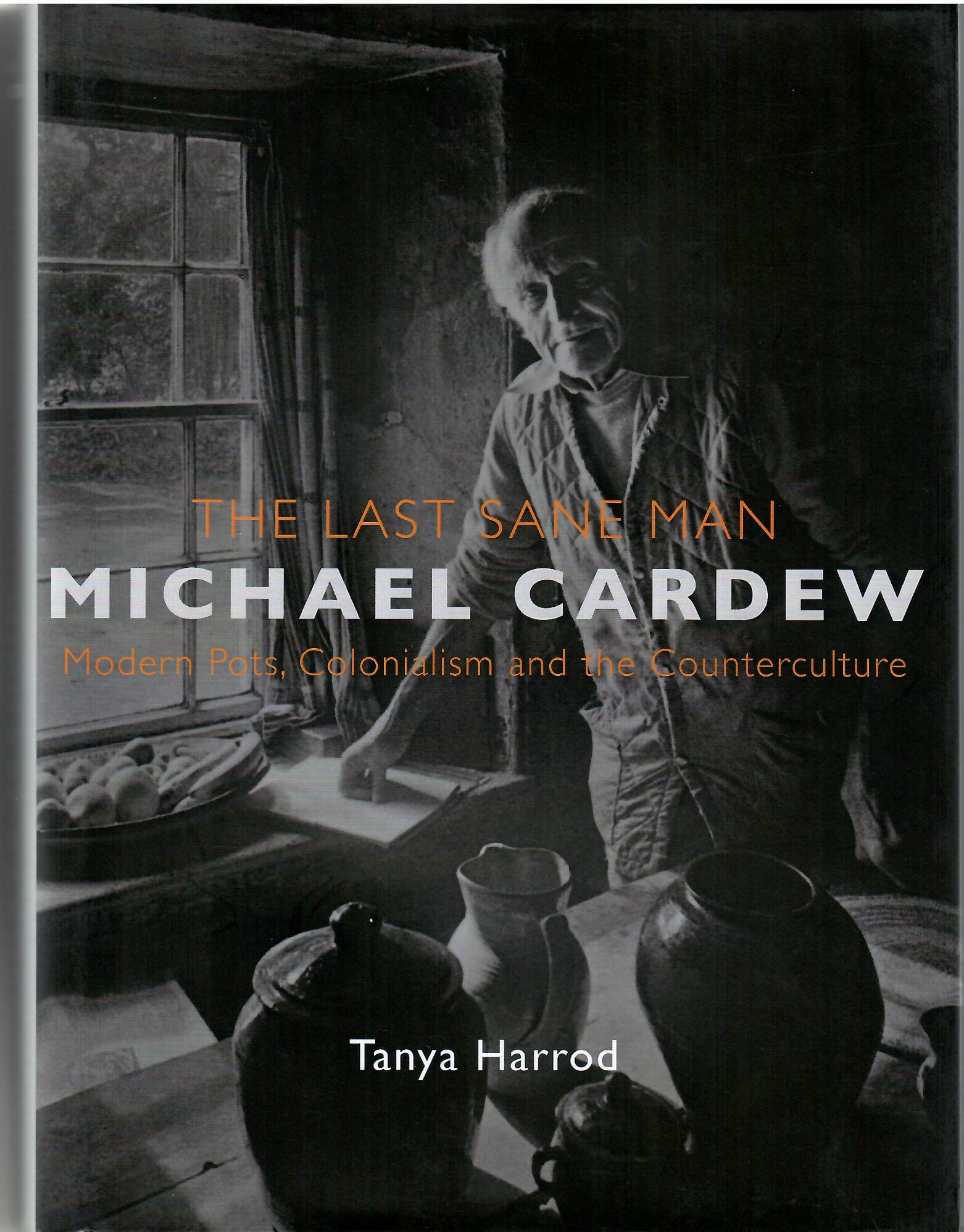Image for Modern Pots, Colonialism and the Counterculture; THE LAST SANE MAN MICHAEL CARDEW