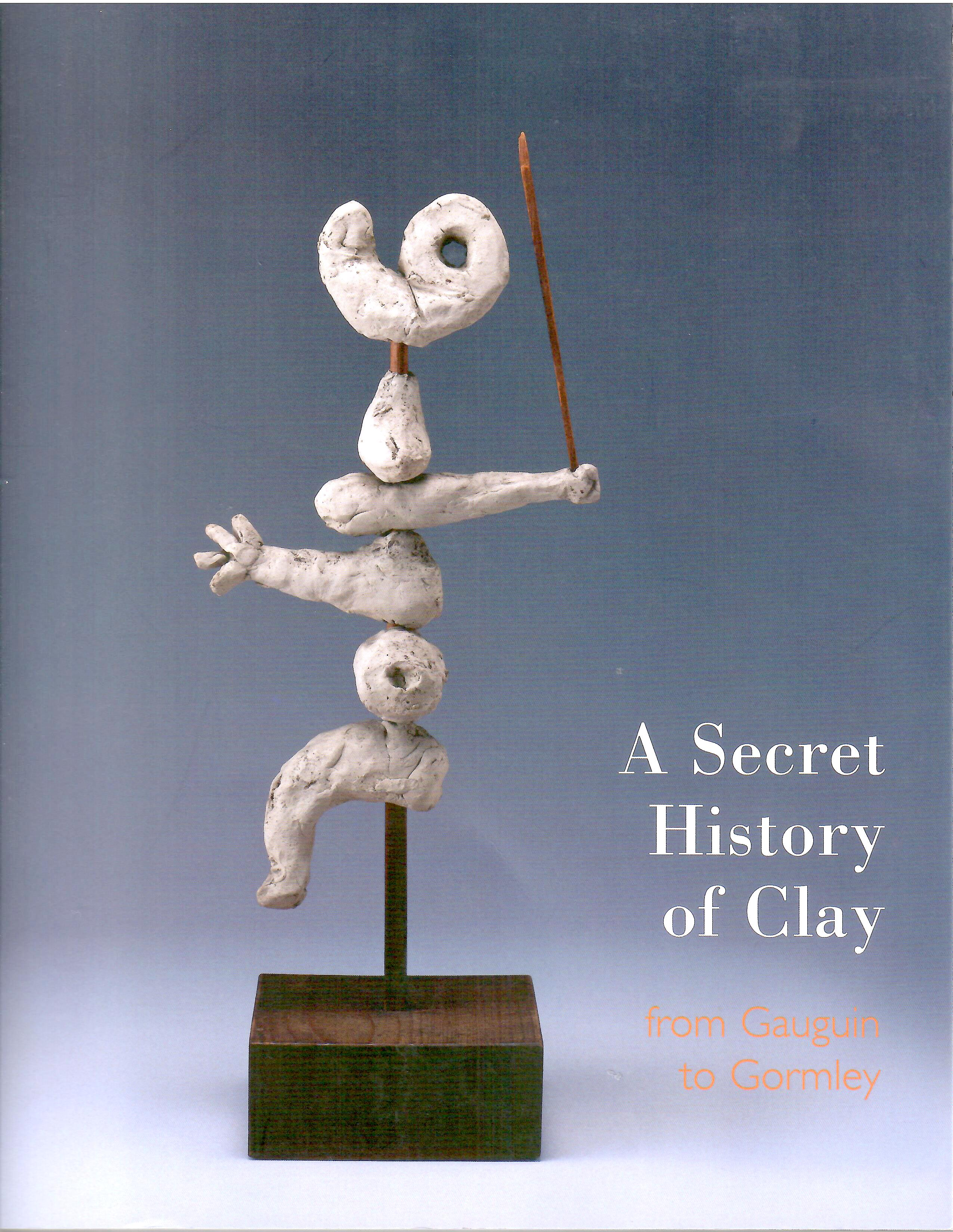 Image for From Gauguin to Gormley; A SECRET HISTORY OF CLAY